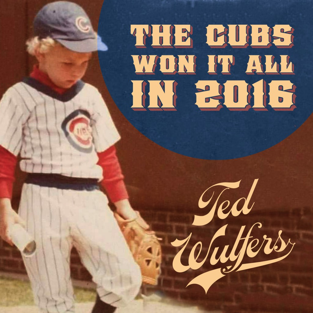 ted-wulfers-the-cubs-won-it-all-in-2016-cover